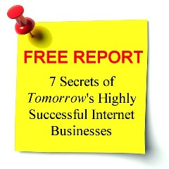 7 Secrets of Tomorrow's Highly Successful Internet Businesses